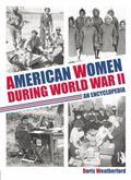 American Women During World War II : An Encyclopedia