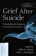 Grief after Suicide : Understanding the Consequences and Caring for the Survivors