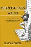 Middle-Class Waifs : The Psychodynamic Treatment of Affectively Disturbed Children