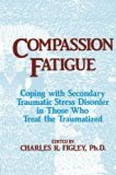 Compassion Fatigue: Coping With Secondary Traumatic Stress Disorder In Those Who Treat The T...