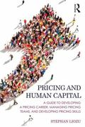 Pricing and Human Capital : A Guide to Developing a Pricing Career, Managing Pricing Teams, ...