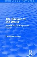 Saviour of the World (Routledge Revivals) : Volume III: the Kingdom of Heaven