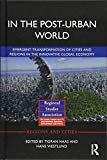 In The Post-Urban World: Emergent Transformation of Cities and Regions in the Innovative Glo...
