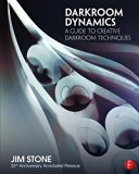 Darkroom Dynamics: A Guide to Creative Darkroom Techniques - 35th Anniversary Annotated Reis...