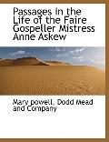 Passages in the Life of the Faire Gospeller Mistress Anne Askew