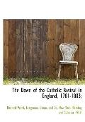 The Dawn of the Catholic Revival in England, 1781-1803;