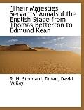 Their Majesties Servants Annalsof the English Stage from Thomas Betterton to Edmund Kean