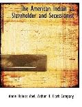 American Indian As Slaveholder and Secessionist