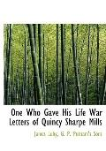 One Who Gave His Life War Letters of Quincy Sharpe Mills