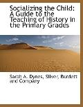 Socializing the Child: A Guide to the Teaching of History in the Primary Grades