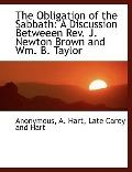 The Obligation of the Sabbath: A Discussion Betweeen Rev. J. Newton Brown and Wm. B. Taylor ...