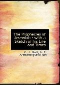 The Prophecies of Jeremiah: with a Sketch of his Life and Times