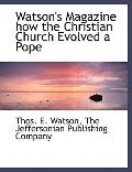 Watson's Magazine How the Christian Church Evolved a Pope