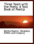 Three Years with the Poets : A Text Book of Poetry