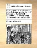 Eight Chirurgical Treatises, on These Following Heads : Viz. I. of tumours... . by Richard W...