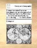 Eutropii Historiæ Romanæ Breviarium : Or, an abridgment of the Roman history by Eutropius......