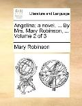 Angelina; a Novel, by Mrs Mary Robinson