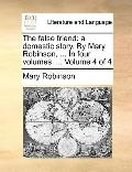 False Friend : A domestic story. by Mary Robinson, ... in four volumes... . Volume 4 Of 4