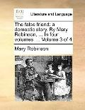 False Friend : A domestic story. by Mary Robinson, ... in four volumes... . Volume 3 Of 4