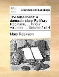 False Friend : A domestic story. by Mary Robinson, ... in four volumes... . Volume 2 Of 4