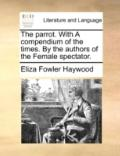 Parrot with a Compendium of the Times by the Authors of the Female Spectator