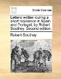 Letters Written During a Short Residence in Spain and Portugal, by Robert Southey