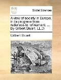 View of Society in Europe, in Its Progress from Rudeness to Refinement : ... by Gilbert Stua...