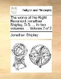 Works of the Right Reverend Jonathan Shipley, D D In