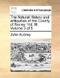 Natural History and Antiquities of the County of Surrey