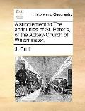 Supplement to the Antiquities of St Peter's, or the Abbey-Church of Westminster