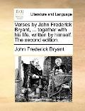 Verses by John Fredrick Bryant, Together with His Life, Written by Himself The