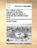 History of the Establishment of the Reformation of Religion in Scotland by Gilbert Stuart, Ll D