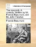 Coxcomb a Comedy Written by Mr Francis Beaumont, and Mr John Fletcher