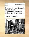 Country Gentleman's Advice to His Neighbours the Tenth Edition by E W Esq