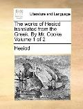 Works of Hesiod Translated from the Greek by Mr Cooke