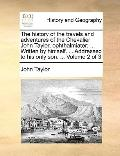History of the Travels and Adventures of the Chevalier John Taylor, Ophthalmiater; Written b...