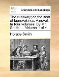 Runaway; or, the Seat of Benevolence a Novel in Four Volumes by Mr Smith Volume 1 Of