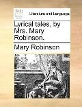 Lyrical Tales, by Mrs Mary Robinson