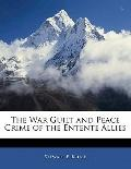 The War Guilt and Peace Crime of the Entente Allies