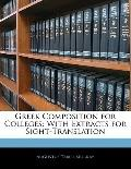 Greek Composition for Colleges: With Extracts for Sight-Translation