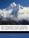Australian Emigrant's Manual; or, a Guide to the Gold Colonies of New South Wales and Port P...