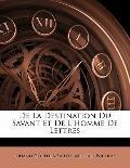De La Destination Du Savant Et De L'Homme De Lettres (French Edition)