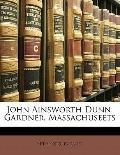 John Ainsworth Dunn, Gardner, Massachuseets