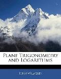 Plane Trigonometry and Logarithms