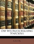 Die Weltanschauung Haeckels (German Edition)