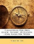 Dramaturgie Der Oper: Gluck ; Mozart ; Beethoven ; Carl Maria Von Weber (German Edition)