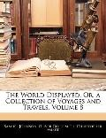 The World Displayed, Or, a Collection of Voyages and Travels, Volume 8