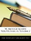 M. Antonii Mureti Scripta Selecta, Volume 2 (Latin Edition)