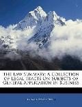 The Law Summary: A Collection of Legal Tracts On Subjects of General Application in Business