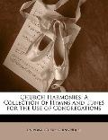 Church Harmonies: A Collection of Hymns and Tunes for the Use of Congregations